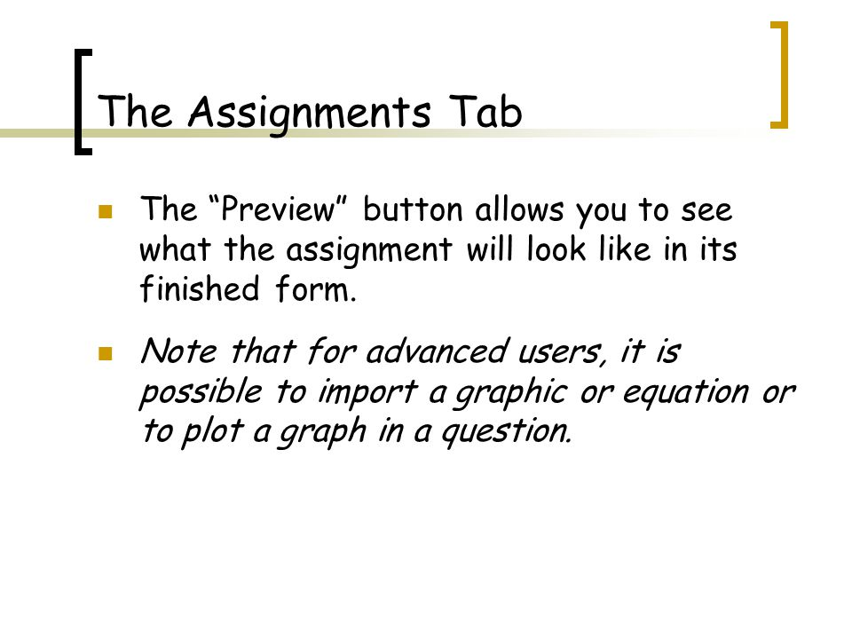 The Assignments Tab The Preview button allows you to see what the assignment will look like in its finished form.