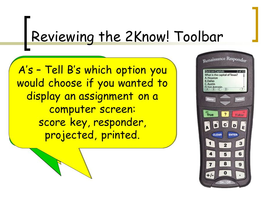 Reviewing the 2Know. Toolbar B's – Tell A's what the primary difference between the 2Know.