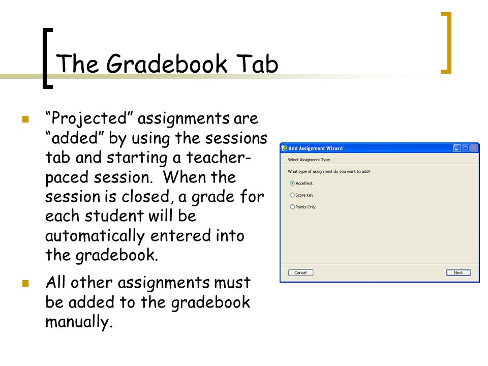 Projected assignments are added by using the sessions tab and starting a teacher- paced session.