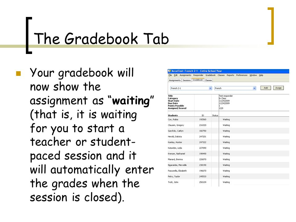 The Gradebook Tab Your gradebook will now show the assignment as waiting (that is, it is waiting for you to start a teacher or student- paced session and it will automatically enter the grades when the session is closed).