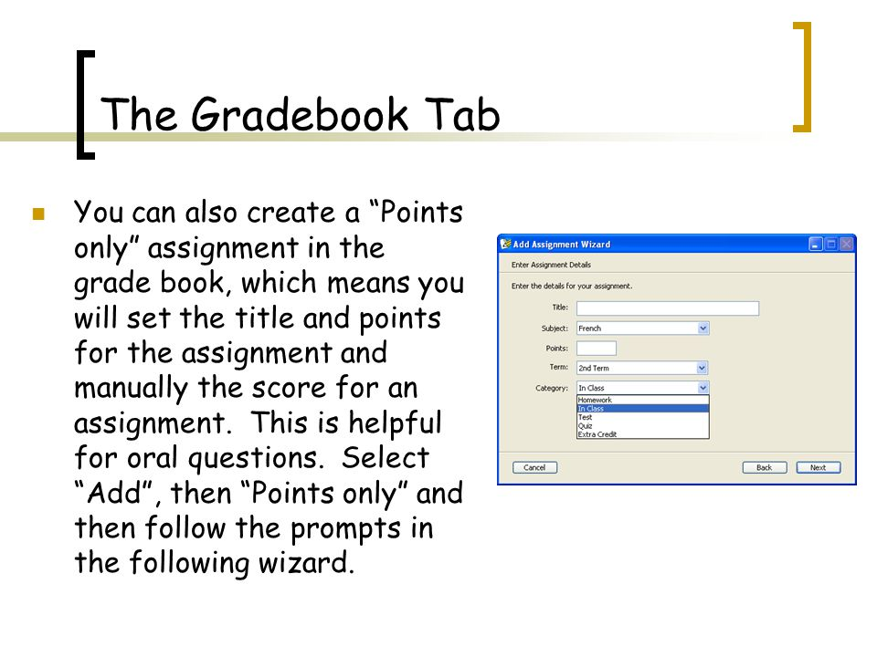 The Gradebook Tab You can also create a Points only assignment in the grade book, which means you will set the title and points for the assignment and manually the score for an assignment.