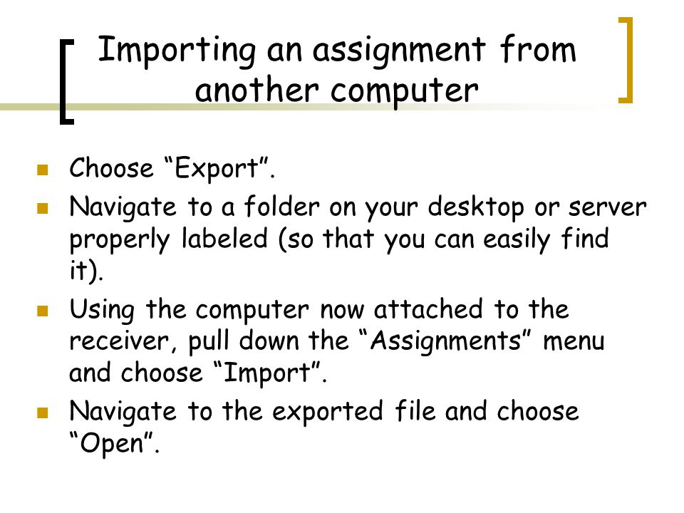 Importing an assignment from another computer Choose Export .