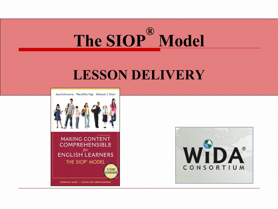 The SIOP ® Model LESSON DELIVERY