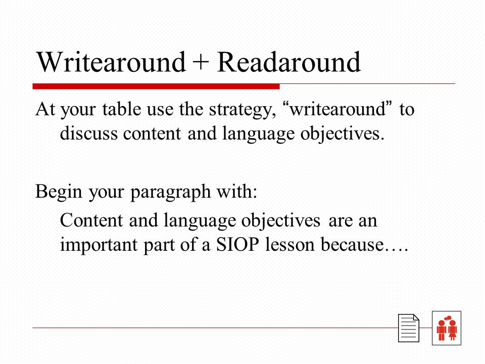 Writearound + Readaround At your table use the strategy, writearound to discuss content and language objectives.