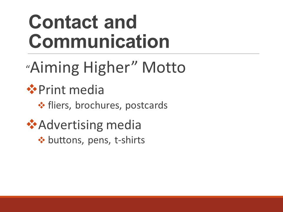 Contact and Communication Aiming Higher Motto  Print media  fliers, brochures, postcards  Advertising media  buttons, pens, t-shirts