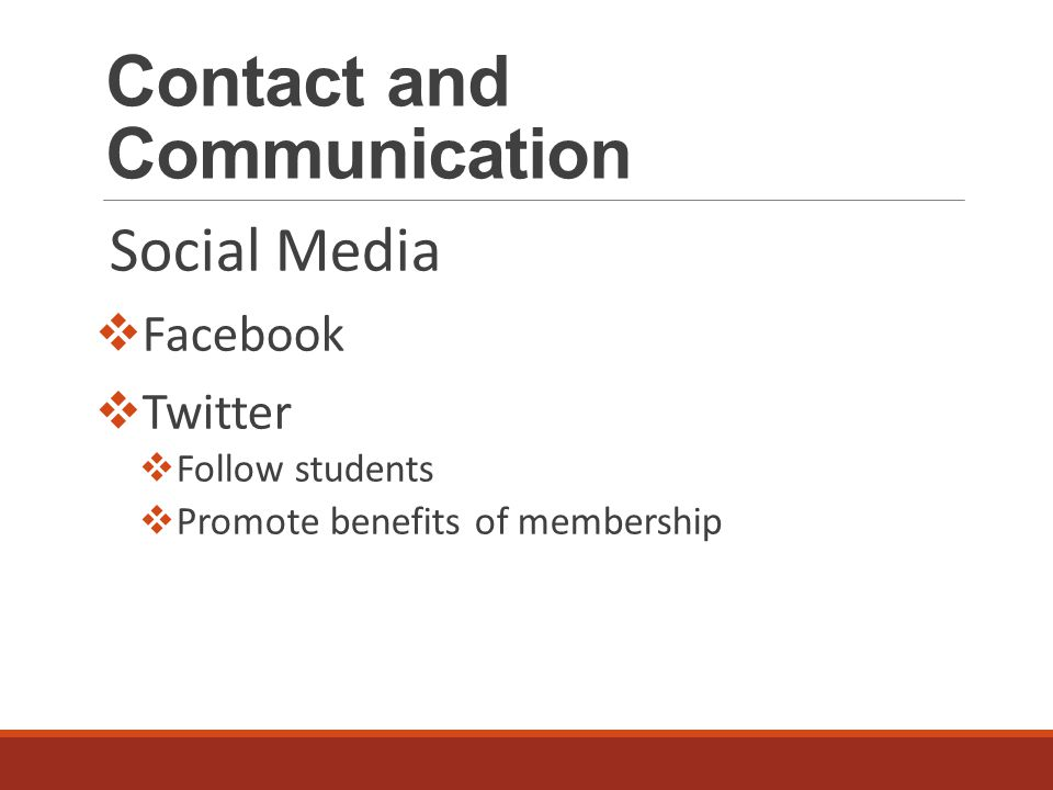 Contact and Communication Social Media  Facebook  Twitter  Follow students  Promote benefits of membership