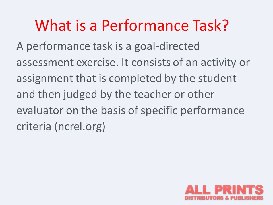A performance task is a goal-directed assessment exercise.