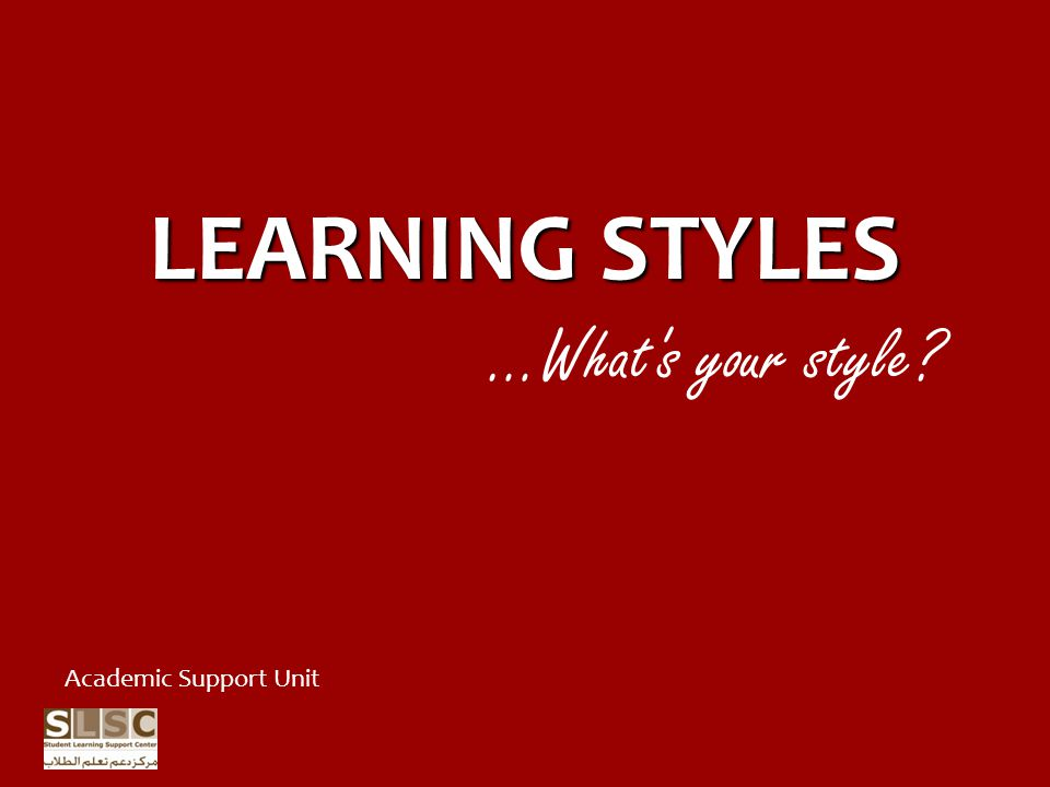 LEARNING STYLES …What s your style Academic Support Unit