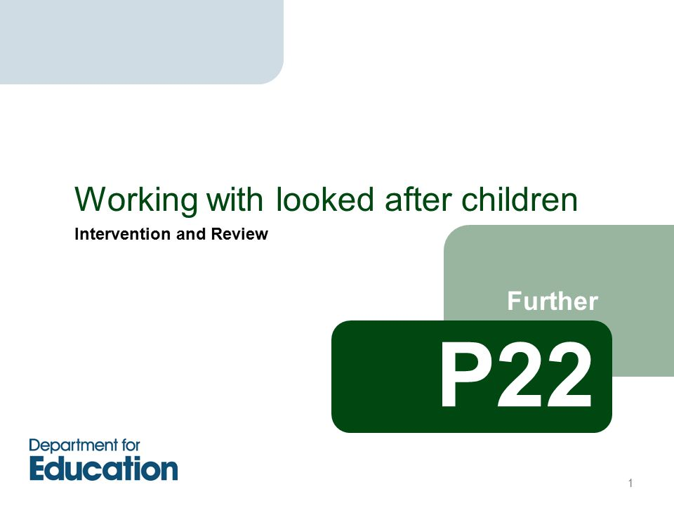 Intervention and Review Further Working with looked after children P22 1