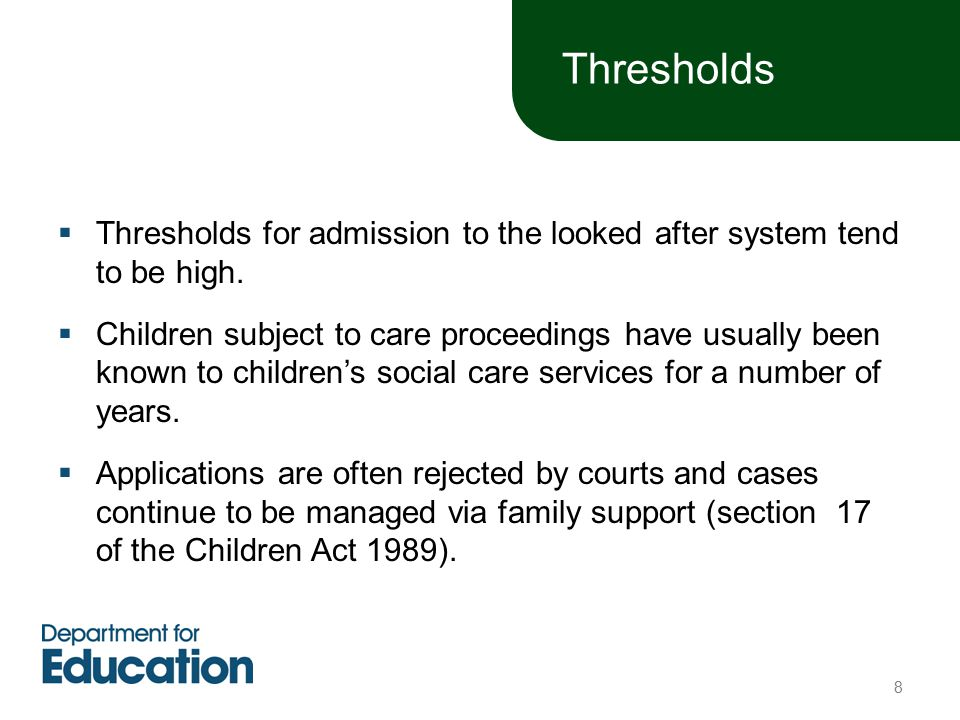 Thresholds  Thresholds for admission to the looked after system tend to be high.