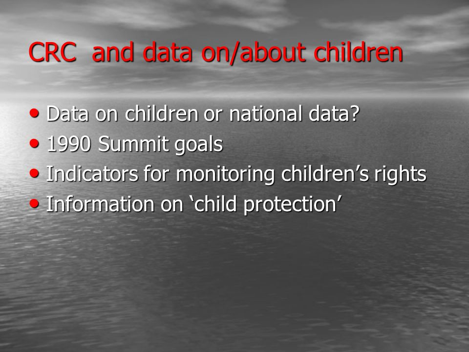 CRC and data on/about children Data on children or national data.