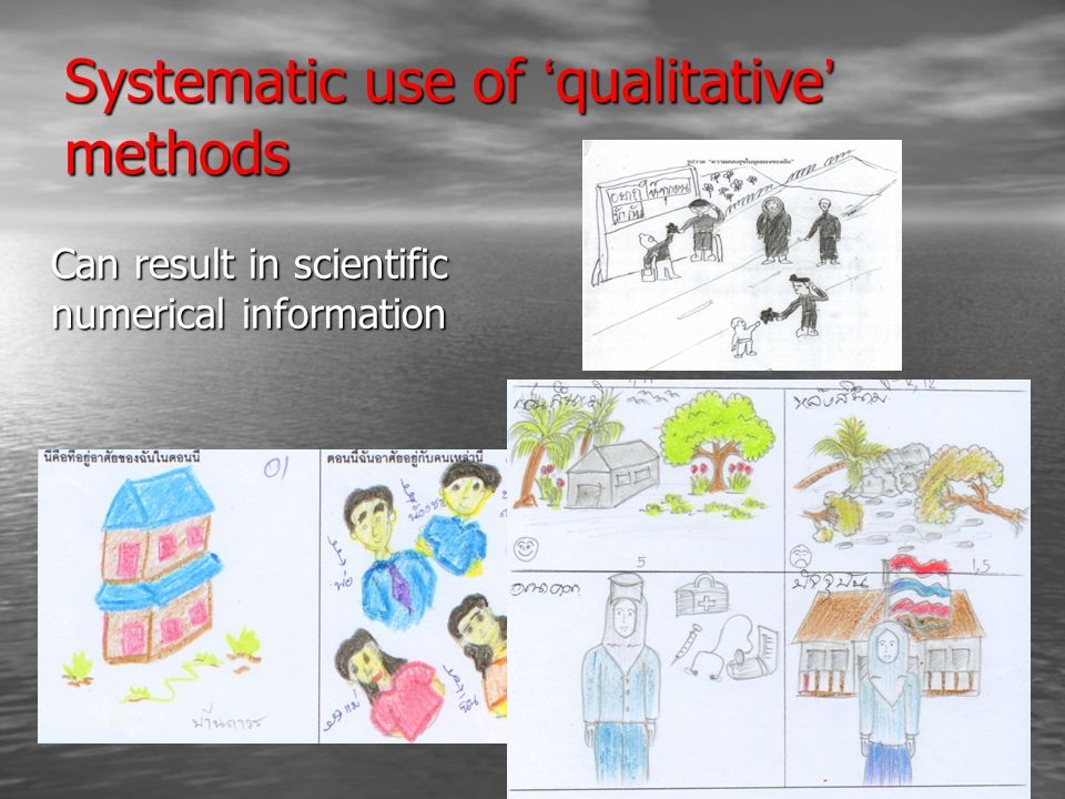 Systematic use of ' qualitative ' methods Can result in scientific numerical information