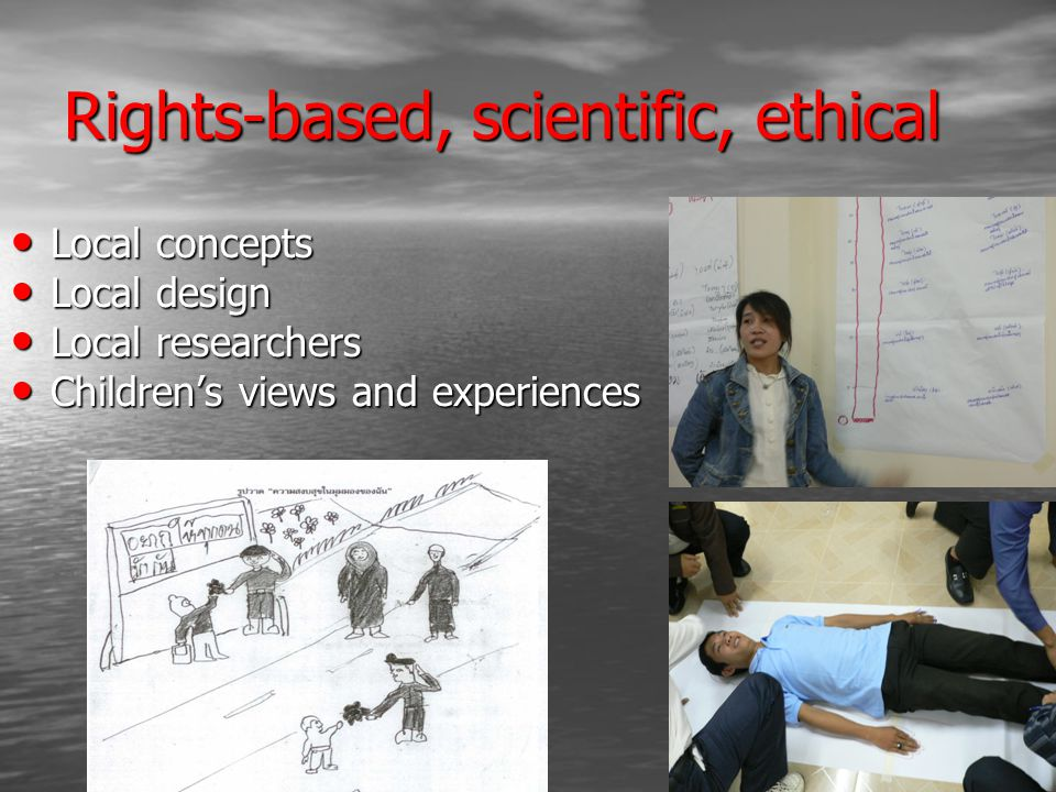 Rights-based, scientific, ethical Local concepts Local concepts Local design Local design Local researchers Local researchers Children's views and experiences Children's views and experiences