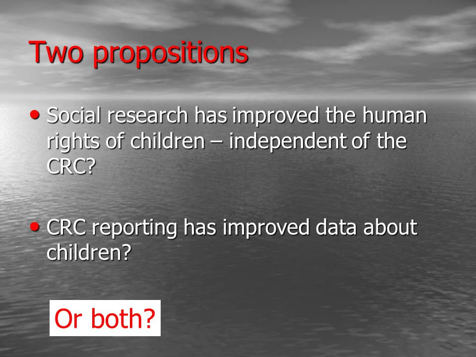 Two propositions Social research has improved the human rights of children – independent of the CRC.