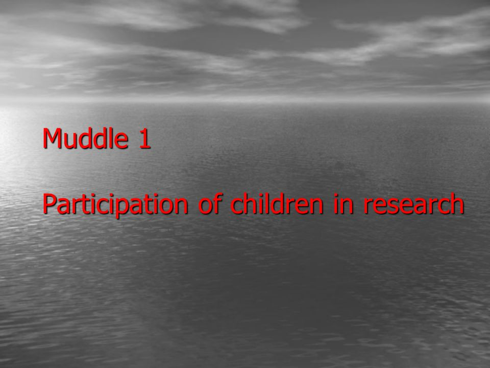 Muddle 1 Participation of children in research