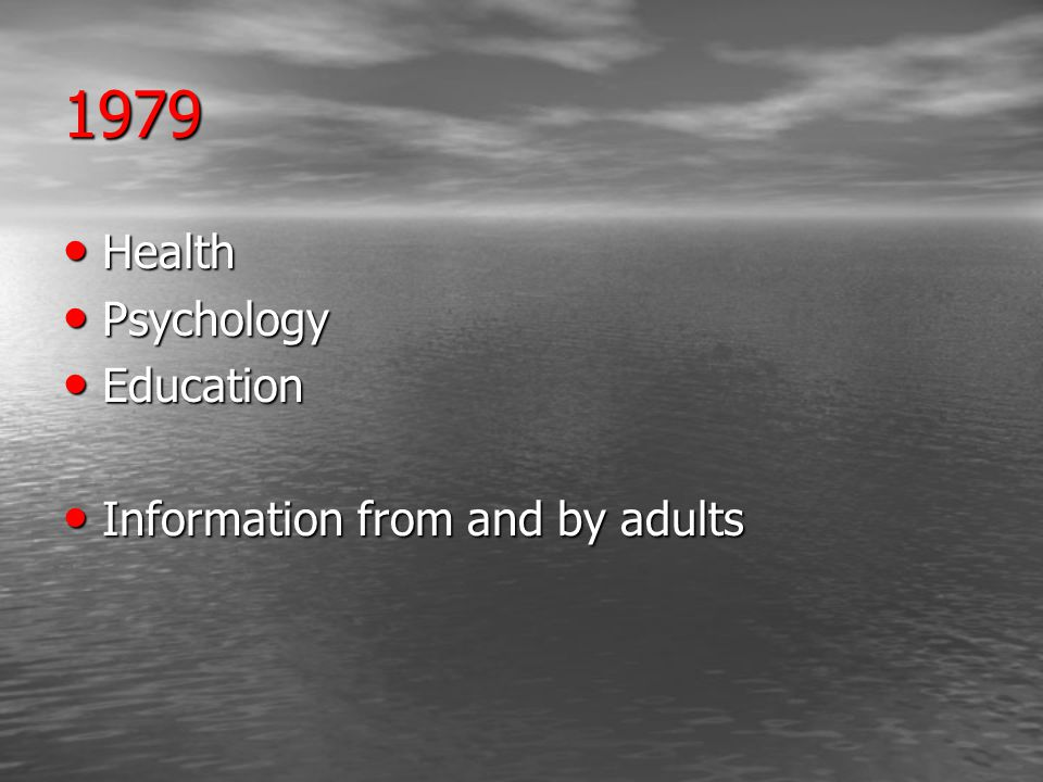 1979 Health Health Psychology Psychology Education Education Information from and by adults Information from and by adults