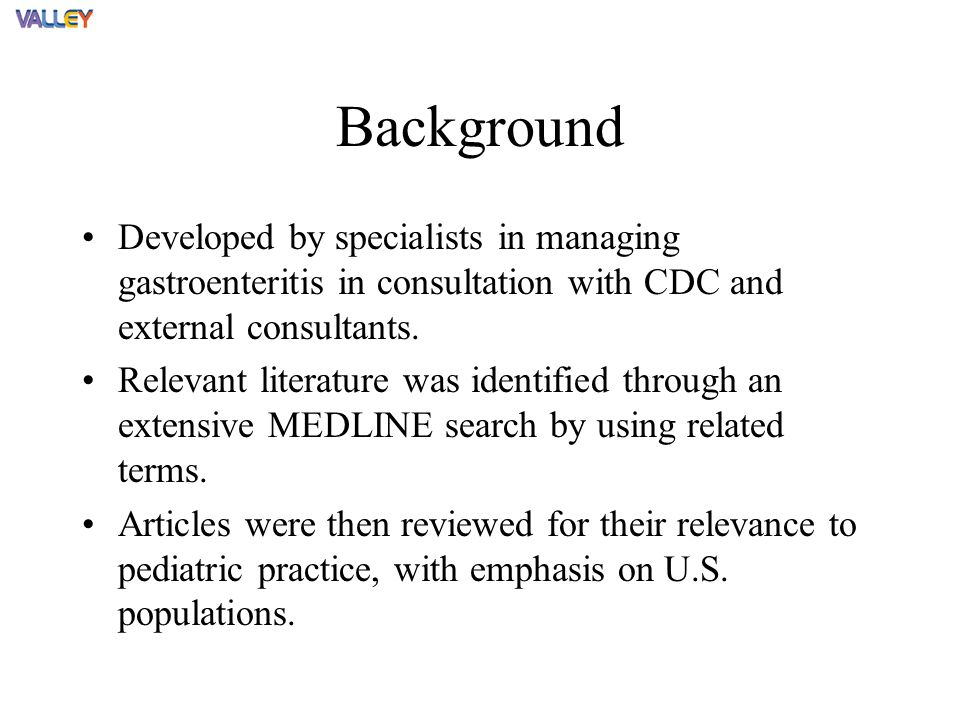 Background Developed by specialists in managing gastroenteritis in consultation with CDC and external consultants.