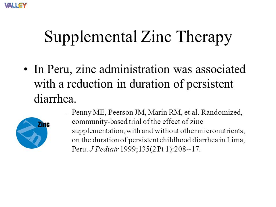 Supplemental Zinc Therapy In Peru, zinc administration was associated with a reduction in duration of persistent diarrhea.