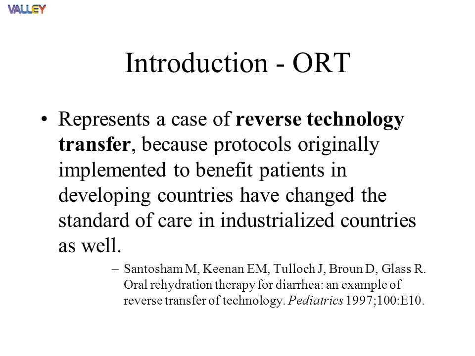 Introduction - ORT Represents a case of reverse technology transfer, because protocols originally implemented to benefit patients in developing countries have changed the standard of care in industrialized countries as well.