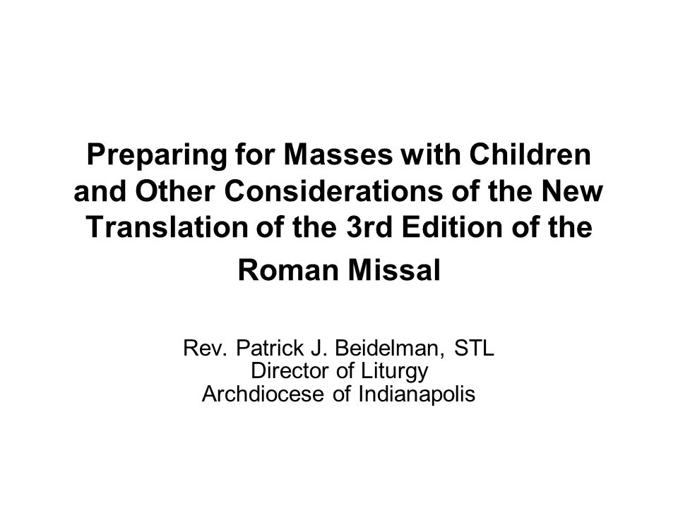 Preparing for Masses with Children and Other Considerations of the New Translation of the 3rd Edition of the Roman Missal Rev.