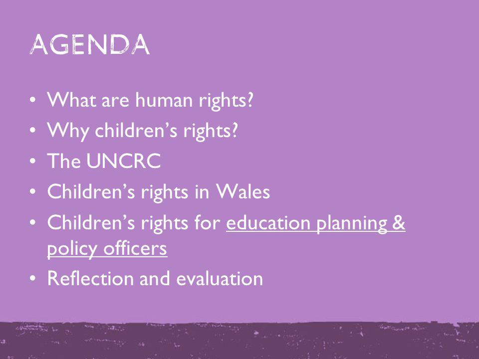 agenda What are human rights. Why children's rights.