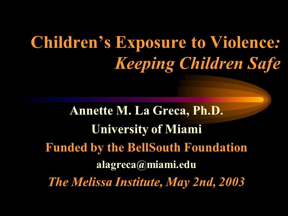 Children's Exposure to Violence: Keeping Children Safe Annette M.