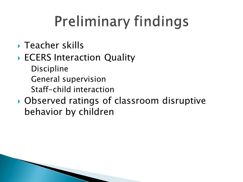 Teacher skills  ECERS Interaction Quality Discipline General supervision Staff-child interaction  Observed ratings of classroom disruptive behavior by children