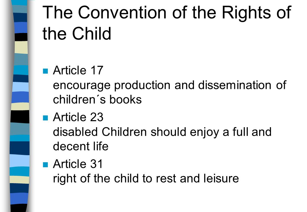The Convention of the Rights of the Child n Article 3 best interests of the child shall be a primary consideration n Article 12 right to express views n Article 13 right to freedom of expression