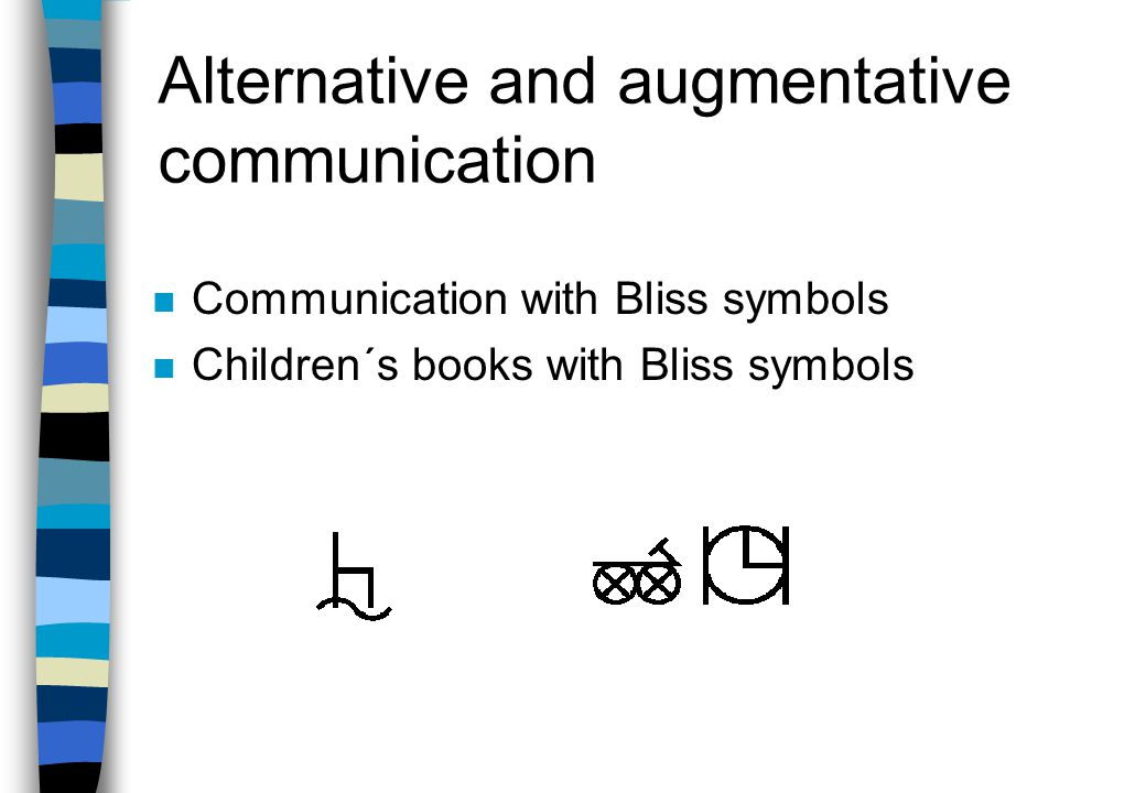 Alternative and augmentative communication n Pictogram symbols n Introduced to serve as an alternative method of communication for people with a limited ability to speak, read and write n Children books with pictogram symbols