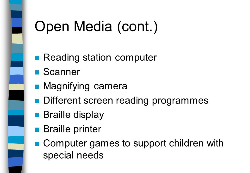 Open Media/Open Learning n Specially adapted computers offered to blind, visual impaired and /or persons with reading disabilities
