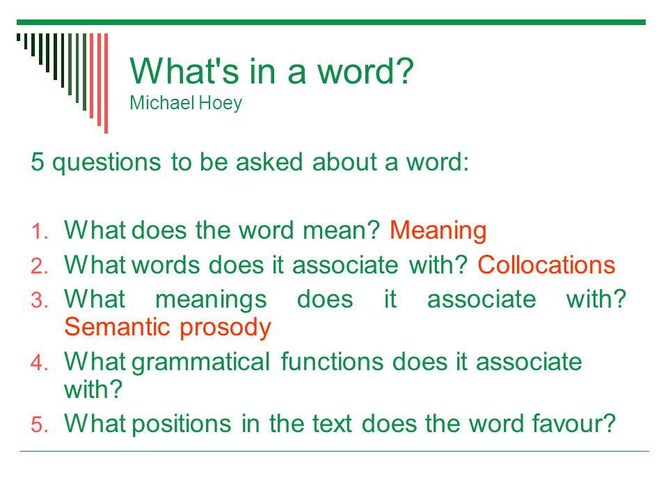 What s in a word. Michael Hoey 5 questions to be asked about a word: 1.