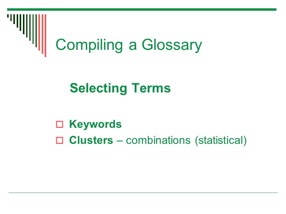 Compiling a Glossary Selecting Terms  Keywords  Clusters – combinations (statistical)