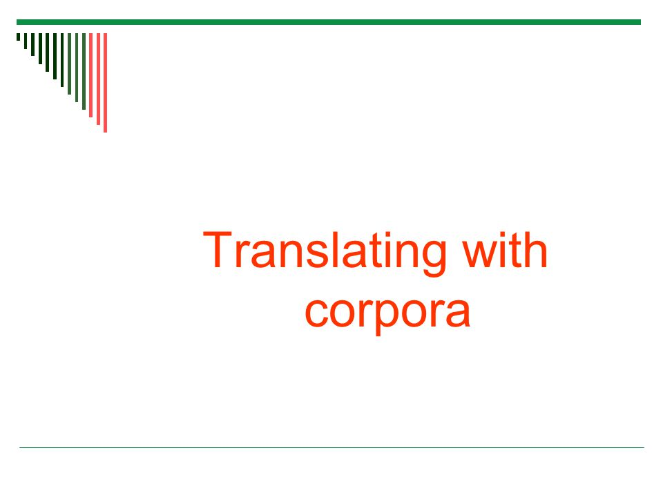 Translating with corpora