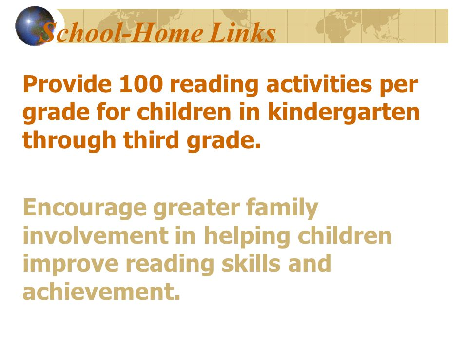 School-Home Links Provide 100 reading activities per grade for children in kindergarten through third grade.