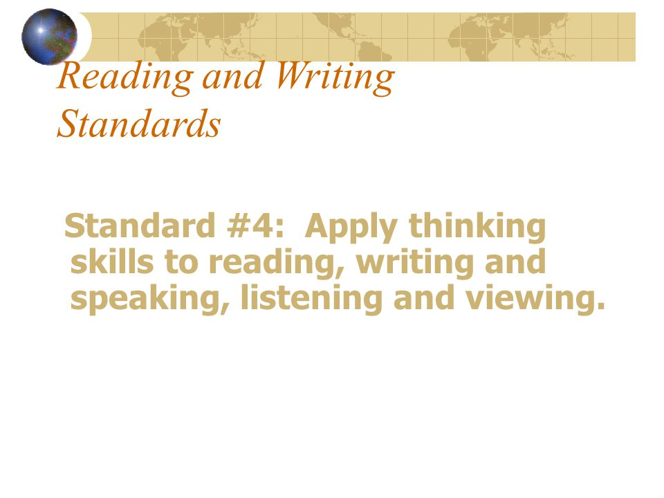 Reading and Writing Standards Standard #4: Apply thinking skills to reading, writing and speaking, listening and viewing.