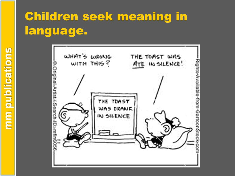 Children seek meaning in language.