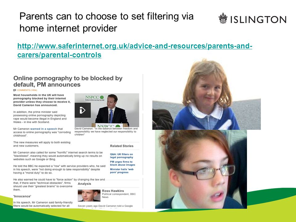 Parents can to choose to set filtering via home internet provider http://www.saferinternet.org.uk/advice-and-resources/parents-and- carers/parental-controls