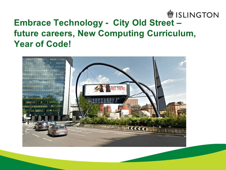 Embrace Technology - City Old Street – future careers, New Computing Curriculum, Year of Code!