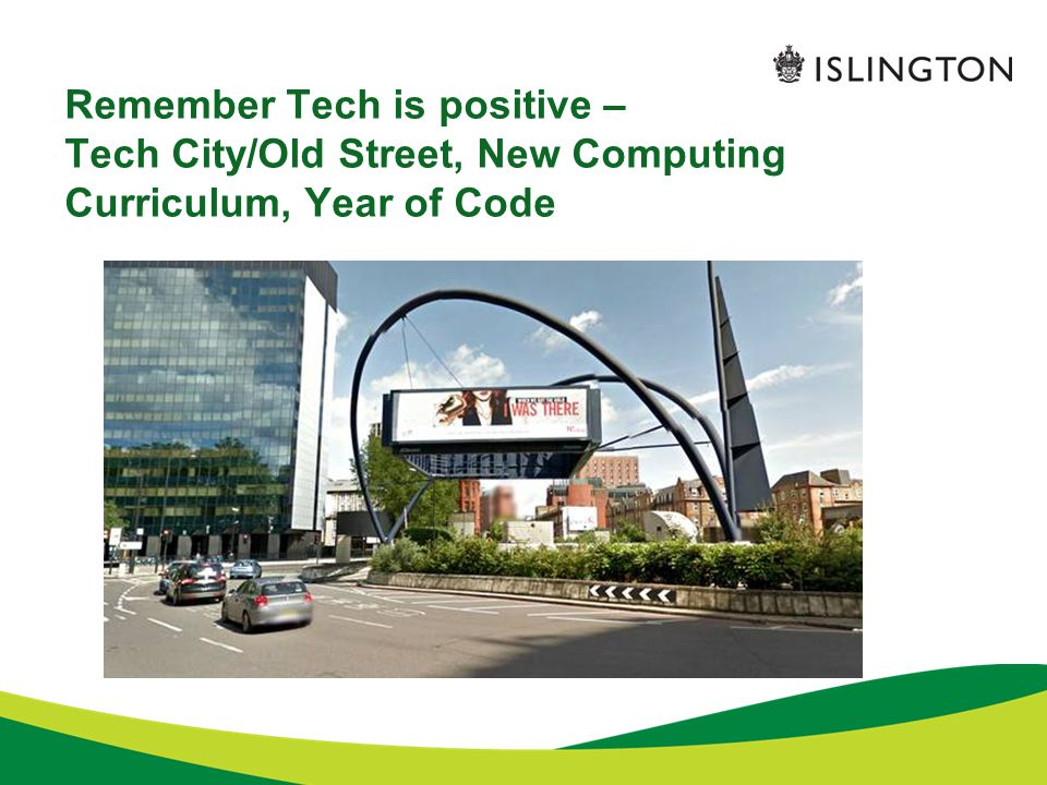 Remember Tech is positive – Tech City/Old Street, New Computing Curriculum, Year of Code