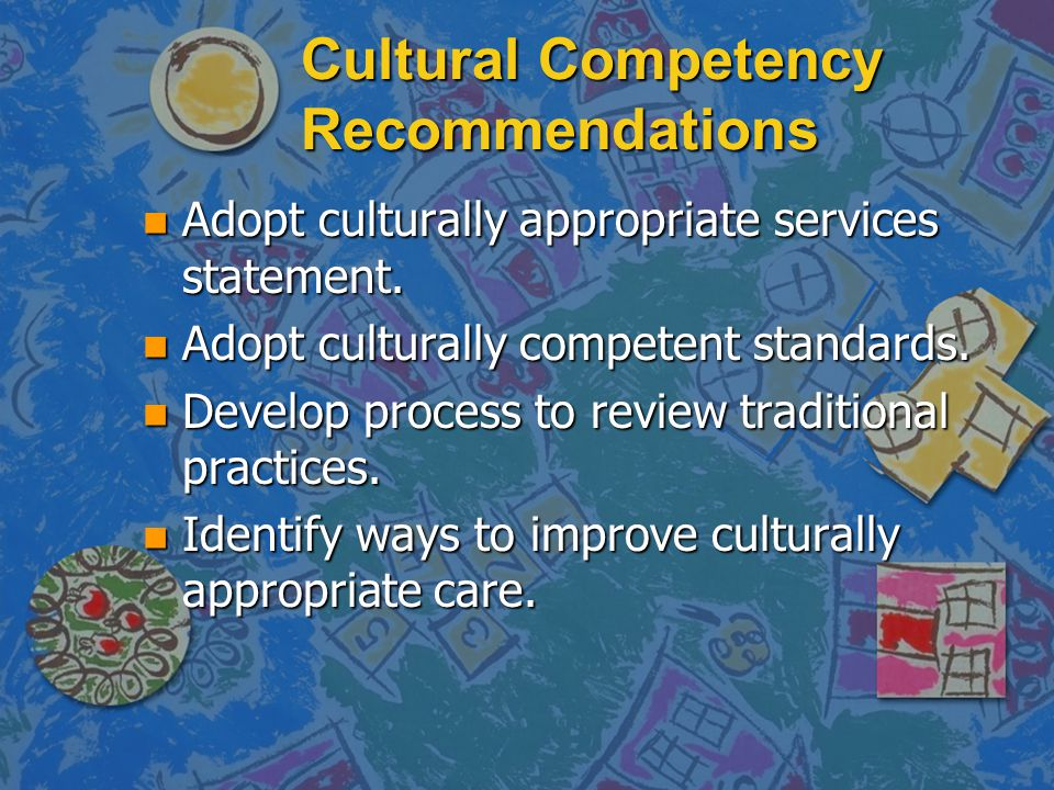 Cultural Competency Recommendations n Adopt culturally appropriate services statement.