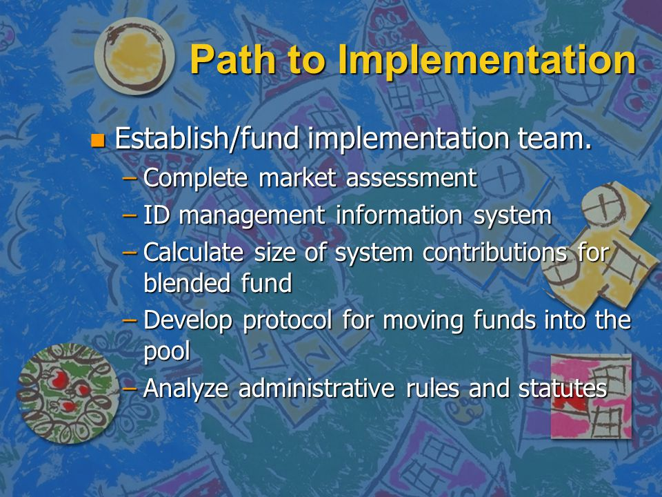 Path to Implementation n Establish/fund implementation team.