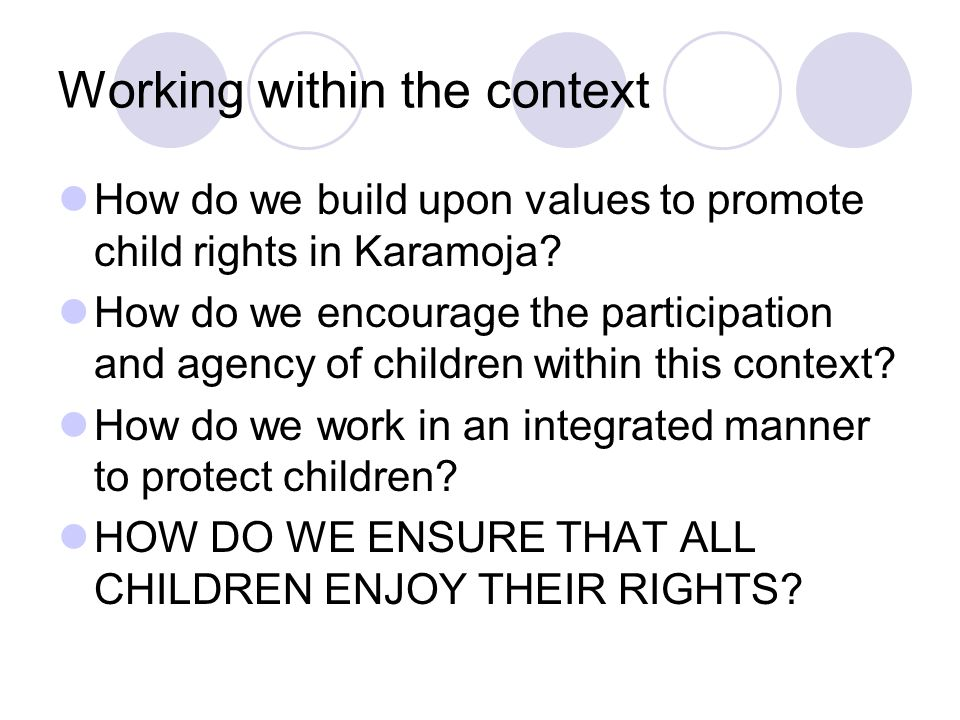 Working within the context How do we build upon values to promote child rights in Karamoja.