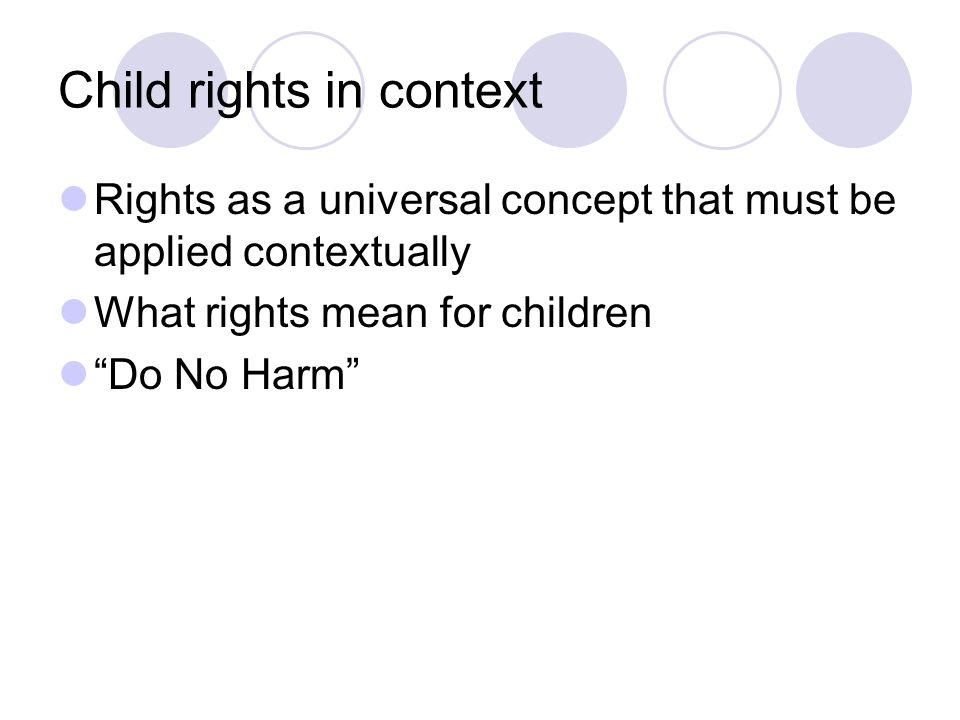 Child rights in context Rights as a universal concept that must be applied contextually What rights mean for children Do No Harm