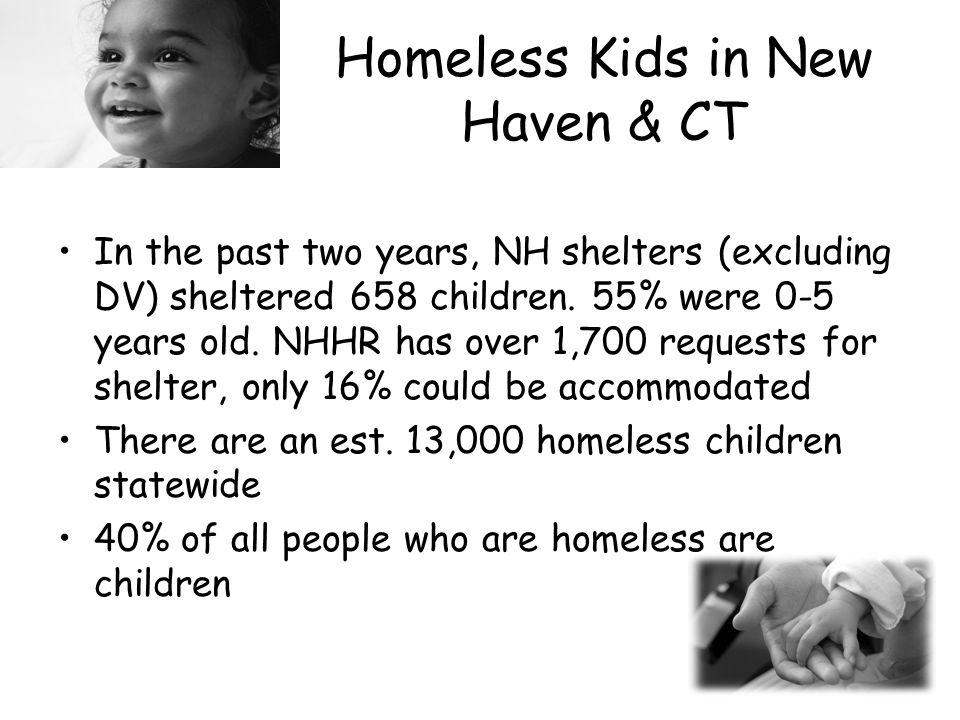 Homeless Kids in New Haven & CT In the past two years, NH shelters (excluding DV) sheltered 658 children.