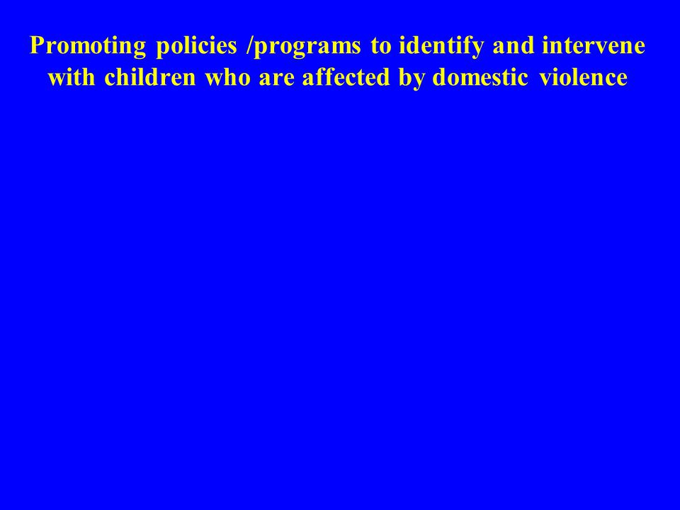 Promoting policies /programs to identify and intervene with children who are affected by domestic violence
