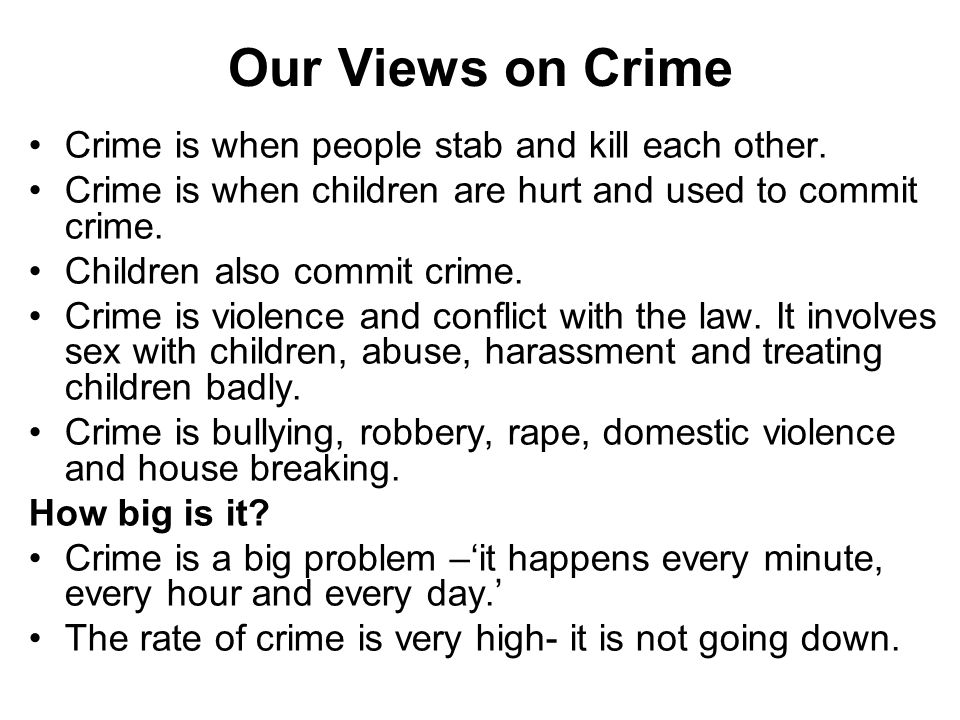 Our Views on Crime Crime is when people stab and kill each other.