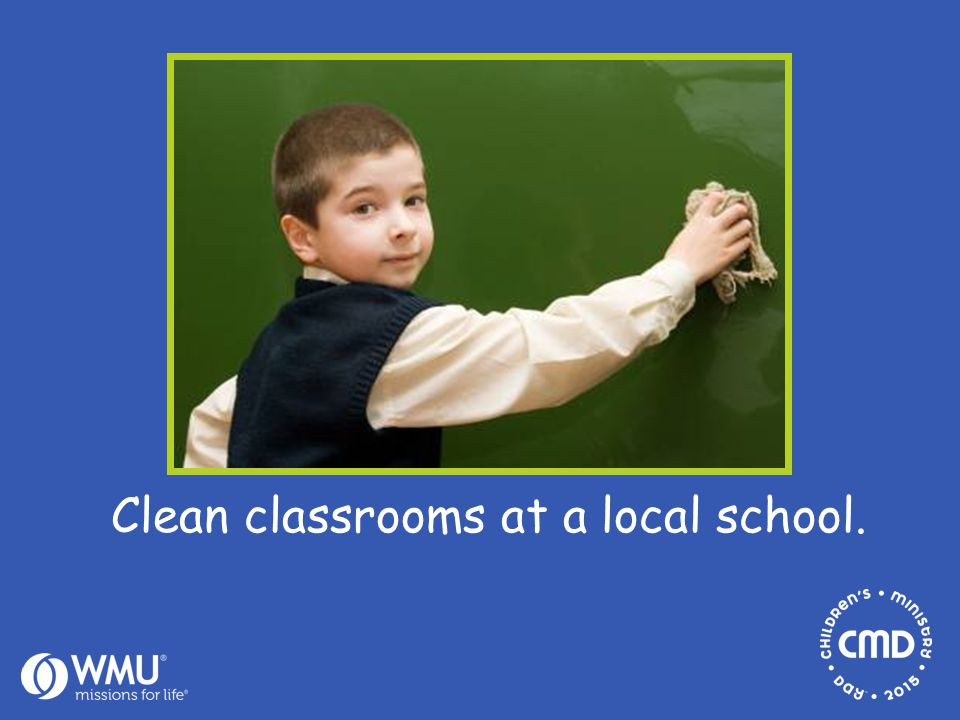 Clean classrooms at a local school.