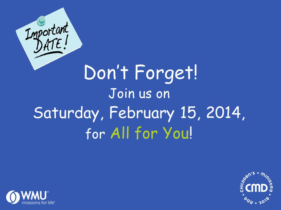 Join us on Saturday, February 15, 2014, for All for You! Don't Forget!