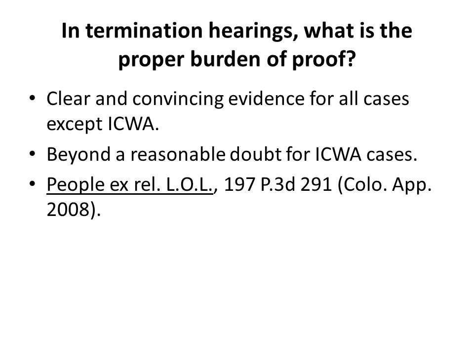 In termination hearings, what is the proper burden of proof.