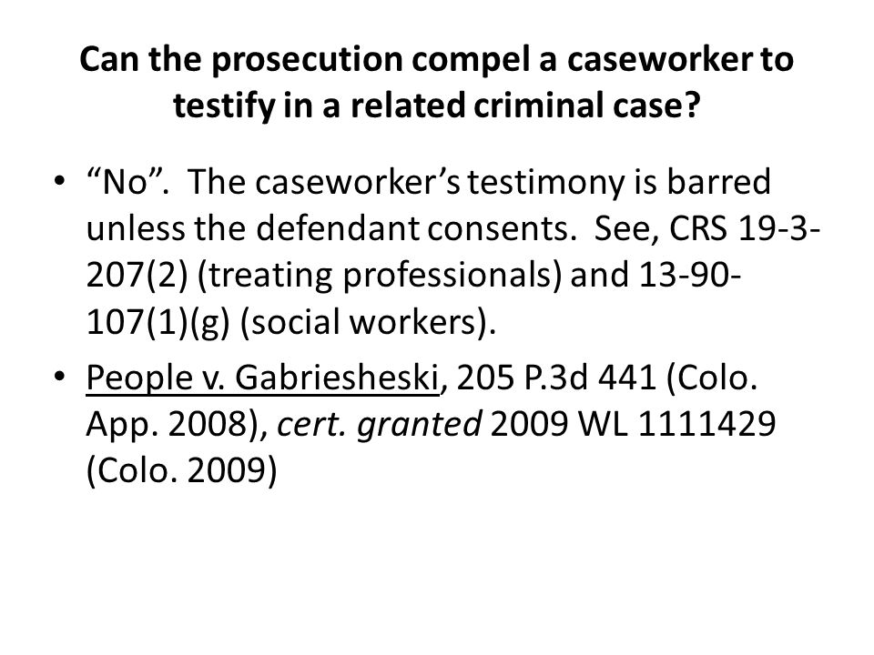 Can the prosecution compel a caseworker to testify in a related criminal case.